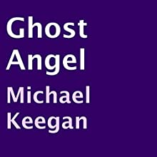 Ghost Angel (       UNABRIDGED) by Michael Keegan Narrated by Darby Croasdale