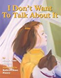 Jeanie Franz Ransom I Don't Want to Talk About It: A Story of Divorce for Young Children