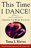 This Time I Dance!: Trusting the Journey of Creating the Work You Love