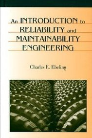 An Introduction to Reliability and Maintainability Engineering, by Charles E. Ebeling