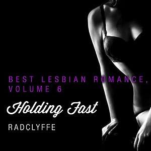 Best Lesbian Romance, Volume 6: Holding Fast | [ Radclyffe (editor)]