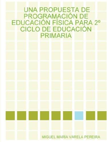 Una Propuesta de Programacin de Educacin Fsica Para 2 Ciclo de Educacin Primaria  [Pereira, Miguel Mara Varela] (Tapa Blanda)