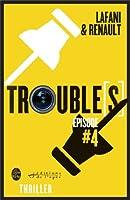 Trouble[s] �pisode 4