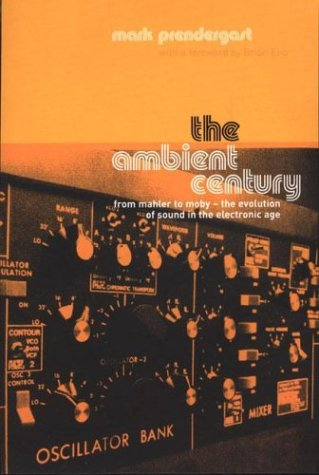The Ambient Century: From Mahler To Moby--The Evolution Of Sound In The Electronic Age