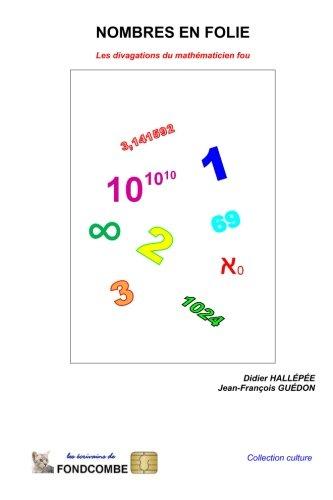 Nombres en folie: Les divagations du mathématicien fou (French Edition)