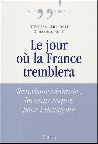 Le jour où la France tremblera : Terrorisme islamiste : les vrais risques pour l'Hexagone en ligne