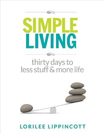 Simple living 30 days to less stuff and more life for Minimalist living amazon
