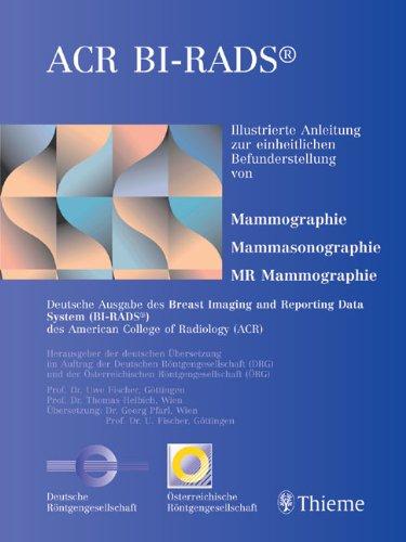 Mammographiebefundung nach BI-RADS. Illustrierte Anleitung zur einheitlichen Befunderstellung von Mammographie, Mammasonographie, MR Mammographie