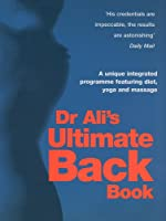 Dr Ali's Ultimate Back Book: A unique integrated programme featuring, diet, yoga and massage
