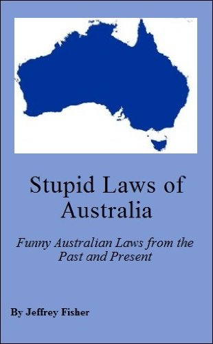Jeffrey Fisher - Stupid Laws of Australia: Funny Australian Laws from the Past and Present (English Edition)