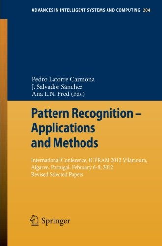 Pattern Recognition - Applications And Methods: International Conference, Icpram 2012 Vilamoura, Algarve, Portugal, February 6-8, 2012 Revised ... In Intelligent Systems And Computing)