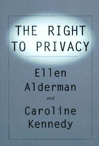 The Right To Privacy, CAROLINE KENNEDY, ELLEN ALDERMAN
