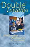 Double Loyalties: South Asian Adolescents in the West