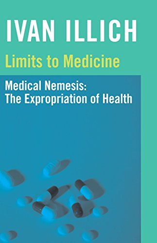 Limits to Medicine: Medical Nemesis, the Expropriation of Health