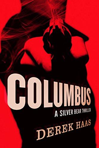 Derek Haas - Columbus: A Silver Bear Thriller (Silver Bear Thrillers)
