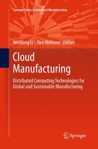 Cloud Manufacturing: Distributed Computing Technologies For Global And Sustainable Manufacturing (Springer Series In Advanced Manufacturing)