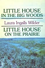 Little House in the Big Woods / Little House on the Prairie