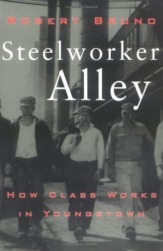 Steelworker Alley: How Class Works in Youngstown (ILR...