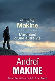 L'archipel d'une autre vie - Andrei Makine