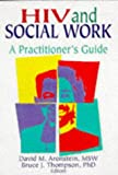 img - for HIV and Social Work: A Practitioner's Guide (Haworth Psychosocial Issues of HIV/AIDS) book / textbook / text book