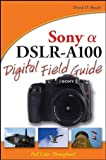 David D. Busch Sony Alpha DSLR-A100 Digital Field Guide