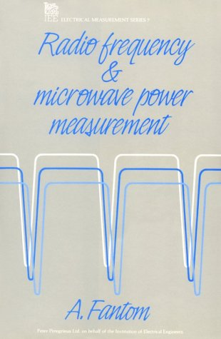Radio Frequency And Microwave Power Measurement (Iee Electrical Measurement Series, 7)