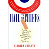 Hail to the Chiefs: Presidential Mischief, Morals, and Malarkey from George W. to George W ~ Barbara Holland