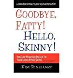 img - for BY Rinehart, Kim ( Author ) [{ Goodbye, Fatty! Hello, Skinny! How I Lost Weight and Still Ate the Foods I Loved-Without Dieting By Rinehart, Kim ( Author ) May - 15- 2009 ( Paperback ) } ] book / textbook / text book