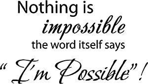 "Nothing is impossible... the word itself says ""I'm possible""! Vinyl wall art Inspirational quotes and saying home decor decal sticker (BLACK, 1)"