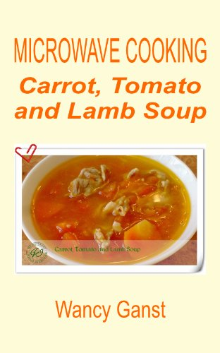 Microwave Cooking: Carrot, Tomato And Lamb Soup (Microwave Cooking - Soups Book 7)