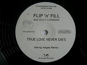 """FLIP N FILL ft KELLY LLORENNA True Love Never Dies 12"""""""