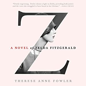 Z: A Novel of Zelda Fitzgerald | [Therese Anne Fowler]