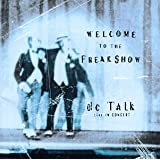 Welcome to the Freak Show: DC Talk Live in Concert ~ dc Talk