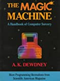 The Magic Machine: A Handbook of Computer Sorcery (0716721449) by Dewdney, A. K.
