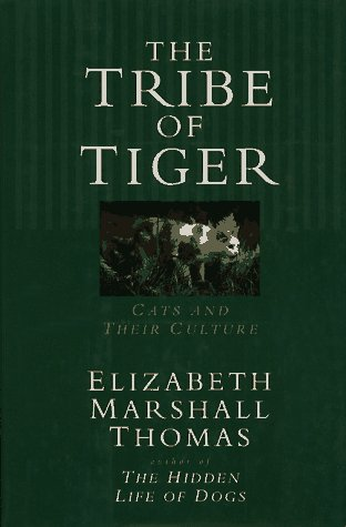 The Tribe of the Tiger: Cats and Their Culture, ELIZABETH MARSHALL THOMAS