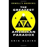 Orwell's Warning: The Greatest Amerikan Paradoxby Erik Blaire