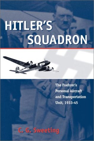 Hitler's Squadron: The Fuehrer's Personal Aircraft and Transport Unit, 1933 - 1945 (Photographic Histories)