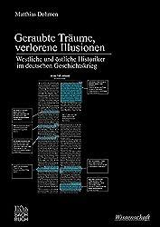 Geraubte Trume, verlorene Illusionen- Westliche und stliche Historiker im deutschen Geschichtskrieg (German Edition)