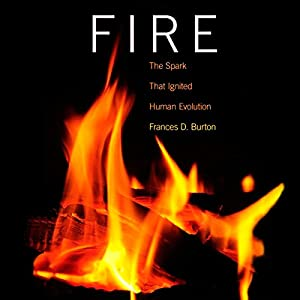 Fire: The Spark That Ignited Human Evolution Audiobook