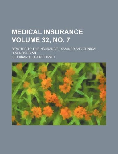 Medical insurance Volume 32, no. 7 ; devoted to the insurance examiner and clinical diagnostician PDF