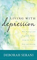 Living with Depression: Why Biology and Biography Matter along the Path to Hope and Healing Front Cover