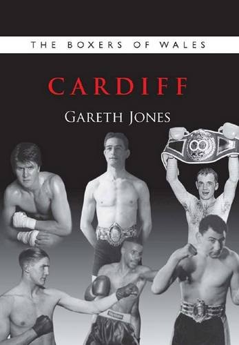 The Boxers of Wales: Vol. 1: Cardiff