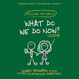 What Do We Do Now?: Keith and the Girl's Smart Answers to Your Stupid Relationship Questions | [Keith Malley]