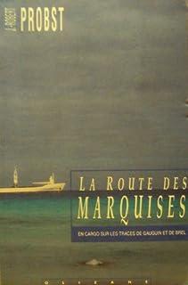 La route des Marquises : en cargo sur les traces de Gauguin et de Brel, Probst, Jean-Robert