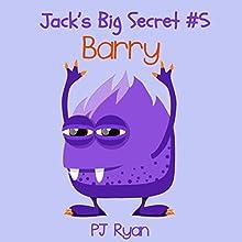 Barry: Jack's Big Secret #5 (       UNABRIDGED) by PJ Ryan Narrated by Gwendolyn Druyor