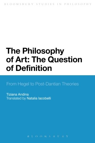 The Philosophy of Art: The Question of Definition: From Hegel to Post-Dantian Theories (Bloomsbury Studies in Philosophy