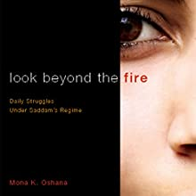 Look Beyond the Fire: Daily Life Under Saddam's Regime (       UNABRIDGED) by Mona K. Oshana Narrated by Rachael Sweeden
