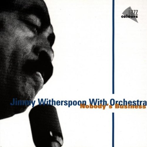 Jimmy Witherspoon with Orchestra - Nobody's Business by Jimmy Witherspoon, Jay McShann, Forrest Powell, Frank Sleet and Charlie Thomas