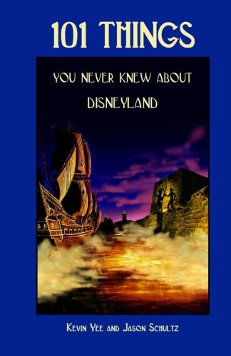 101 Things You Never Knew About Disneyland: An Unauthorized Look At The Little Touches And Inside Jokes