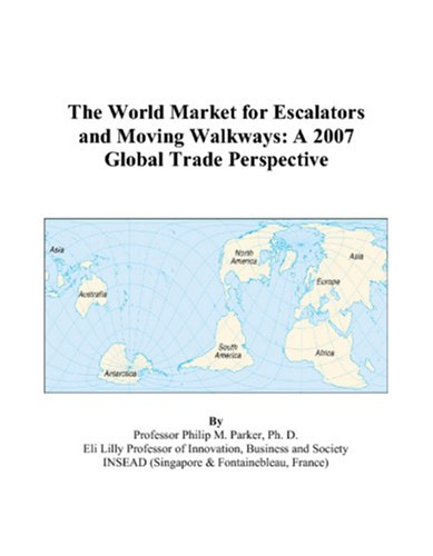 The World Market for Escalators and Moving Walkways: A 2007 Global Trade Perspective